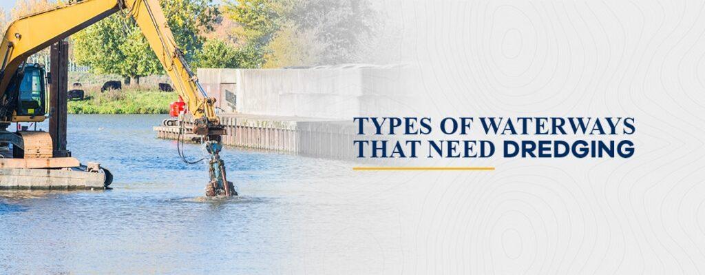 Types of Waterways That Need Dredging